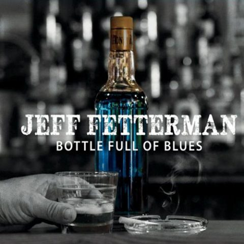 Jeff Fetterman Bottle Full of Blues